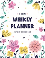 18 Month Weekly Planner: Cute Flower July 2019 - December 2020 Academic Planner Daily Schedule Agenda Planner Yearly Calendar Overview Monthly Goals (Weekly & Monthly Planner)