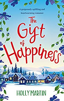 The Gift of Happiness: A gorgeously uplifting and heartwarming romance by [Martin, Holly]