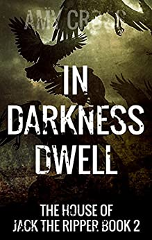 In Darkness Dwell (The House of Jack the Ripper Book 2) by [Cross, Amy]