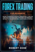 Forex Trading for Beginners: The Best Techniques to Financial Freedom for A Living and Work From Home Using Simple Strategies, High Probability Method, Psychology For Forex Market bases, In The Zone