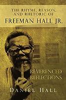 The Rhyme, Reason, and Rhetoric of Freeman Hall Jr.: Reverenced Reflections