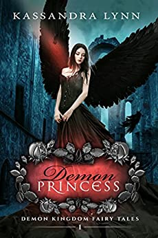 Demon Princess: A Fantasy Romance (Demon Kingdom Fairy Tales Book 1) by [Lynn, Kassandra]