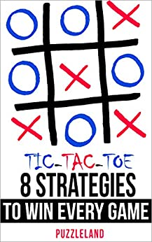 Tic Tac Toe: 8 Strategies to Win Every Game by [Puzzleland]