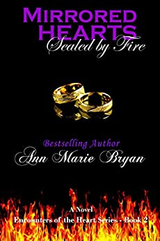 Mirrored Hearts: Sealed by Fire (Encounters of the Heart Book 2) by [Bryan, Ann Marie]