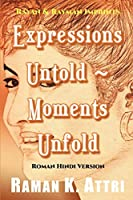 Expressions Untold - Moments Unfold: Timeless Poetry (Roman Hindi Version)