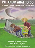I'll Know What to Do: A Kid's Guide to Natural Disasters