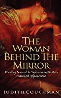 The Woman Behind the Mirror: Finding Satisfaction With Your Outward Appearance