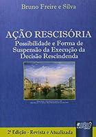Ação Rescisória. Possibilidade e Forma de Suspensão da Execução da Decisão Rescindenda