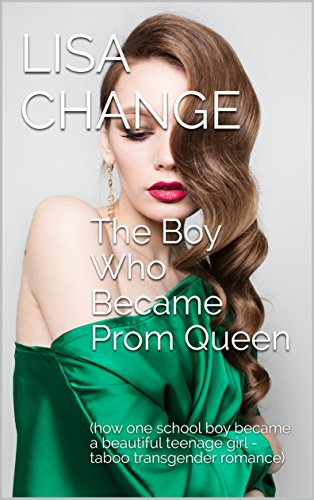 The Boy Who Became Prom Queen: (how one school boy became a beautiful teenage girl - taboo transgender romance) (English Edition)