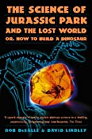 "The Science of ""Jurassic Park"" and the ""Lost World"": How to Build a Dinosaur"