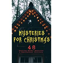 Mysteries for Christmas: 48 Puzzling Murder Mysteries & Supernatural Thrillers: What the Shepherd Saw, The Ghosts at Grantley, The Mystery of Room Five, ... of Cernogratz, A Terrible Christmas Eve...