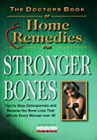 The Doctor's Book of Home Remedies for Stronger Bones: Tips to Stop and Reverse the Loss that Affects Every Woman Over 30 (Doctors Books S.)