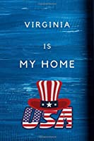Virginia Is My Home: My Favorite State Virginia Birthday Gift Journal / United States Notebook / Diary Quote (6 x 9 - 110 Blank Lined Pages)