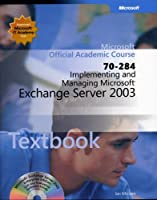 70-284 Implementing and Managing Microsoft Exchange Server 2003 Package (Microsoft Official Academic Course Series)