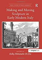 Making and Moving Sculpture in Early Modern Italy (Visual Culture in Early Modernity) by Unknown(2015-10-16)