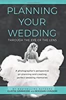 Planning Your Wedding Through the Eye of the Lens: A photographer's perspective on planning and creating perfect wedding memories [並行輸入品]
