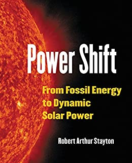 Power Shift: From Fossil Energy to Dynamic Solar Power by [Stayton, Robert Arthur]