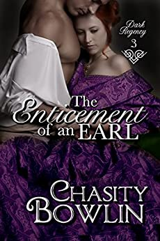 The Enticement of an Earl (Dark Regency Book 3) by [Bowlin, Chasity]