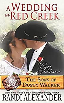 A Wedding in Red Creek: Rori and Jackson (The Sons of Dusty Walker Book 9) by [Alexander, Randi]