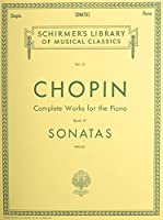 Chopin: Complete Works for the Piano: Sonatas (Schirmer Library of Musical Classics)