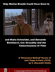 Only Marlon Brando Could Have Done It, and Maria Schneider, and Bernardo Bertolucci, too: Sexuality and the  Consciousness of Time (English Edition)