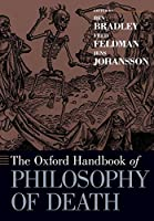 The Oxford Handbook of Philosophy of Death (Oxford Handbooks)