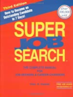 Super Job Search: The Complete Manual for Job-Seekers & Career-Changers