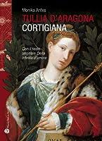 Tullia D'aragona: Cortigiana E Filosofa. Con Il Testo Del Dialogo 'della Infinita Di Amore' (Storie Del Mondo)