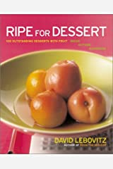 Ripe for Dessert: 100 Outstanding Desserts With Fruit--Inside, Outside, Alongside Hardcover
