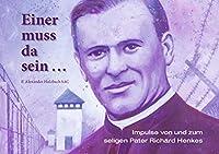 Einer muss da sein ...: Impulse von und zum seligen Pater Richard Henkes