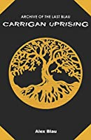 Carrigan Uprising (Archive Of The Last Blau)