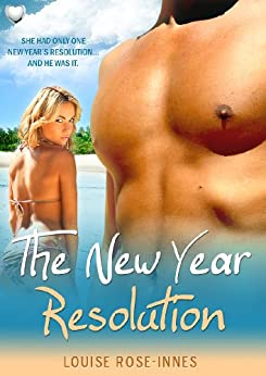 The New Year Resolution: A Contemporary Romance Novella by [Rose-Innes, Louise]