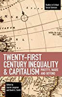 Twenty-First Century Inequality & Capitalism: Piketty, Marx and Beyond (Studies in Critical Social Sciences)