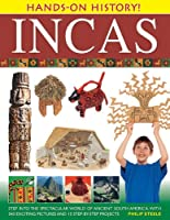 Incas: Step into the Spectacular World of Ancient South America, With 340 Exciting Pictures and 15 Step-by-step Projects (Hands-on History!)