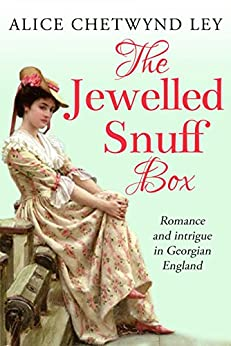 The Jewelled Snuff Box: Romance and intrigue in Georgian England by [Chetwynd Ley, Alice]
