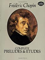 Chopin: Complete Preludes and Etudes for Solo Piano