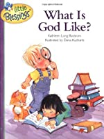 What Is God Like? (Questions from Little Hearts)