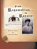 From Ragamuffins to Royalty: The Private Diaries of an Edwardian Nurse