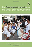 The Routledge Companion to the Study of Local Musicking (Routledge Music Companions)