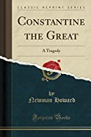 Constantine the Great: A Tragedy (Classic Reprint)