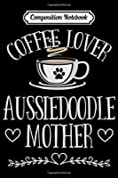 Composition Notebook: Aussiedoodle Dog - Coffee Lover Aussiedoodle Mother  Journal/Notebook Blank Lined Ruled 6x9 100 Pages