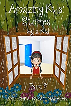 Amazing Kids' Stories by a Kid Part 2: Amazing Kids' Stories by a Kid 2 (Amazing Kids Stories by a Kid) by [Mahajan, Anoushka Parag]