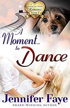A Moment To Dance: (A Whistle Stop Romance, book 2) by [Faye, Jennifer]