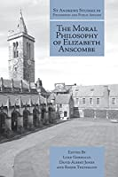 The Moral Philosophy of Elizabeth Anscombe (St Andrews Studies in Philosophy and Public Affairs)