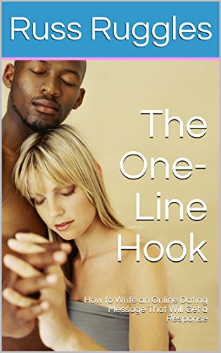 The One-Line Hook: How to Write an Online Dating Message That Will Get a Response (English Edition)