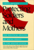 Protecting Soldiers and Mothers: Political Origins of Social Policy in the United States (English Edition)