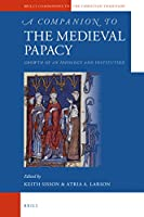A Companion to the Medieval Papacy: Growth of an Ideology and Institution (Brill's Companions to the Christian Tradition)