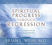 Spiritual Progress Through Regression (The Meditation Regression)