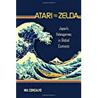 Atari to Zelda: Japan's Videogames in Global Contexts (The MIT Press)