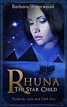 Rhuna - The Star Child: Pyramids, Love and Dark Arts (A Quest for Ancient Wisdom Book 3) by [Underwood, Barbara]